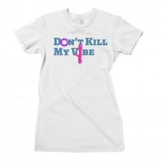 """""""Don't Kill My Vibe"""" Naughty Graphic Tee"""
